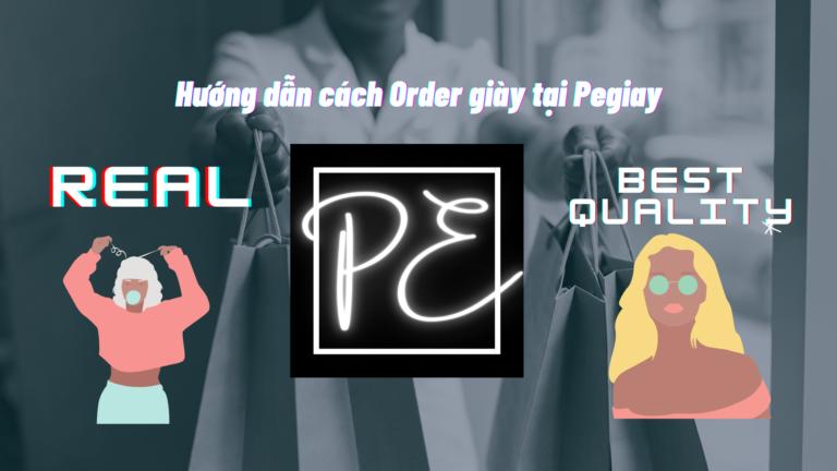 Hướng dẫn cách Order giày hàng Real, Top Quality trên Pegiay